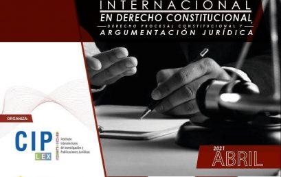 Diplomado Internacional en Derecho Constitucional, Procesal Constitucional y Argumentación Jurídica